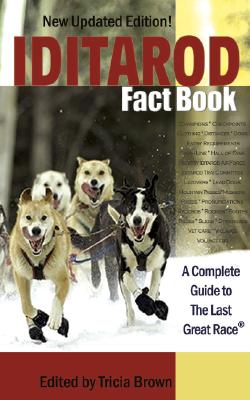 Iditarod Fact Book: A Complete Guide to the Last Great Race - Brown, Tricia (Editor)