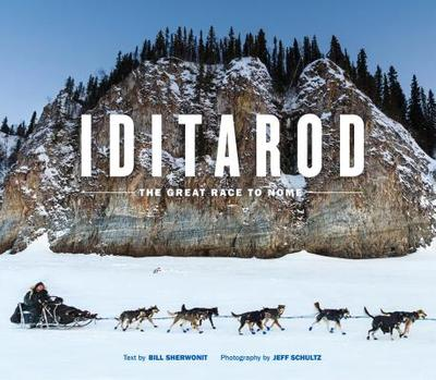 Iditarod: The Great Race to Nome - Sherwonit, Bill, and Schultz, Jeff (Photographer), and Riddles, Libby (Afterword by)