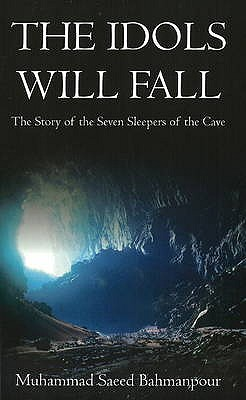 Idols Will Fall: The Story of the Seven Sleepers of the Cave - Bahmanpour, Muhammad Saeed
