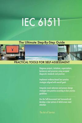 IEC 61511 The Ultimate Step-By-Step Guide - Blokdyk, Gerardus