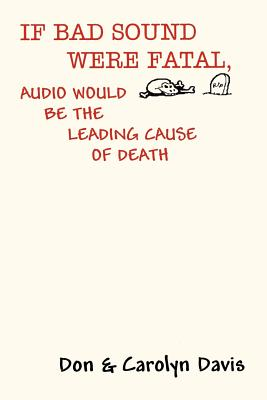 If Bad Sound Were Fatal, Audio Would Be the Leading Cause of Death - Davis, Don, and Davis, Carolyn