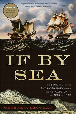 If by Sea: The Forging of the American Navy--From the Revolution to the War of 1812 - Daughan, George C