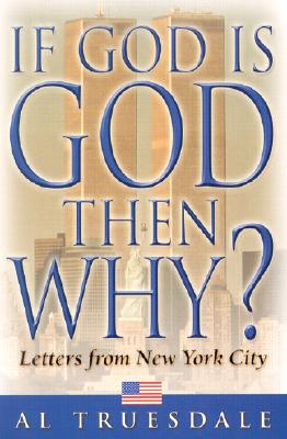 If God is God Then Why?: Letters from New York City - Truesdale, Al