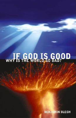 If God Is Good, Why Is the World So Bad? - Blech, Benjamin, Rabbi