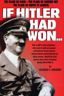 If Hitler Had Won... - Osborne, Richard E