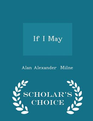 If I May - Scholar's Choice Edition - Milne, Alan Alexander
