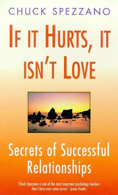 If It Hurts, It Isn't Love: Secrets of Successful Relationships - Spezzano, Charles