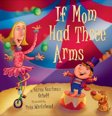 If Mom Had Three Arms - Orloff, Karen Kaufman