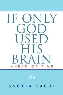 If Only God Used His Brain: Ahead of Time - Sacul, Snofla
