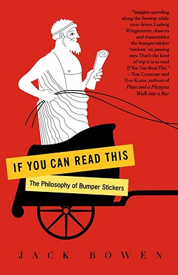 If You Can Read This: The Philosophy of Bumper Stickers - Bowen, Jack
