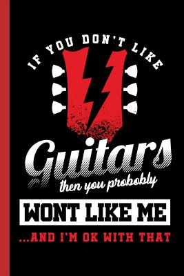 If You Don't Like Guitars Then You Probably Wont Like Me...and I'm Ok with That: Guitarist Instrumental Gift for Musicians (6x9) Dot Grid Notebook - Anderson, Lisa