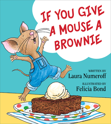 If You Give a Mouse a Brownie - Numeroff, Laura Joffe