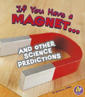 If You Have a Magnet... and Other Science Predictions - Hoena, Blake A