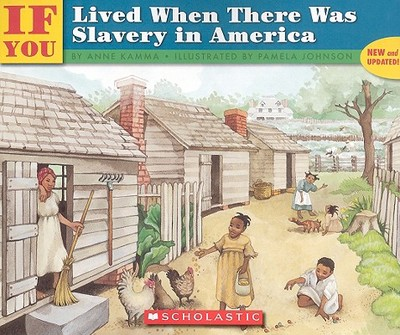 If You Lived When There Was Slavery in America - Kamma, Anne