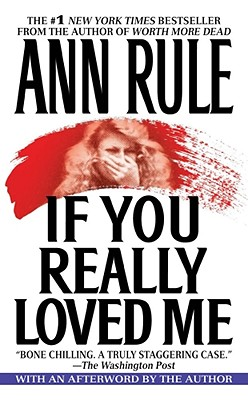If You Really Loved Me - Rule, Ann, and Rubenstein, Julie (Editor)