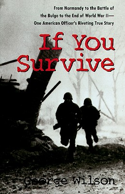 If You Survive: From Normandy to the Battle of the Bulge to the End of World War II, One American Officer's Riveting True Story - Wilson, George