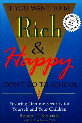 If You Want To Be Rich & Happy Don't Go To School: Insuring Lifetime Security for Yourself and Your Children - Kiyosaki, Robert