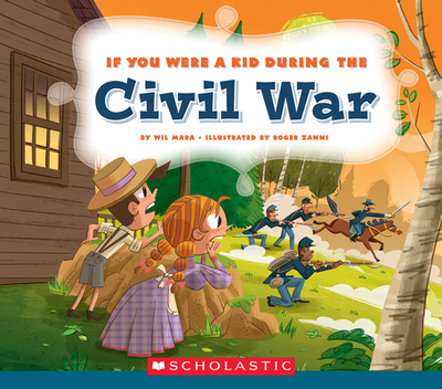 If You Were a Kid During the Civil War (If You Were a Kid) - Mara, Wil