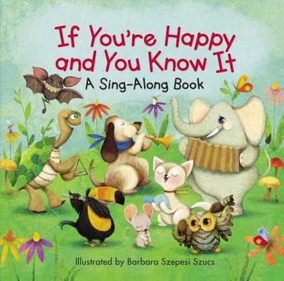 If You're Happy and You Know It - Szucs, Barbara Szepesi (Illustrator), and Zondervan