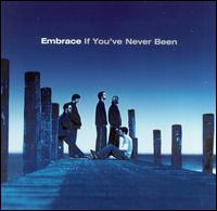 If You've Never Been - Embrace