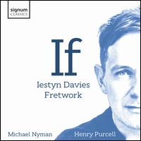 If - Fretwork; Iestyn Davies (counter tenor)