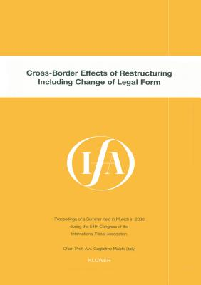 IFA: Cross-Border Effects of Restructuring Including Change of Legal Form: Cross-Border Effects of Restructuring Including Change of Legal Form - International Fiscal Association