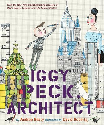 Iggy Peck, Architect - Roberts, David (Illustrator), and Beaty, Andrea