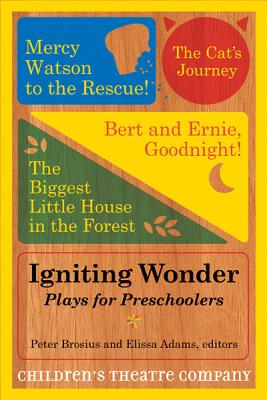 Igniting Wonder: Plays for Preschoolers - Children's Theatre Company, and Brosius, Peter (Editor), and Adams, Elissa (Editor)