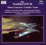 Igor Markevitch: Piano Concerto; Cantate; Icare