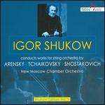 Igor Shukow conducts works for string orchestra by Arensky, Tchaikovsky, Shostakovich
