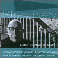 Igor Stravinsky: Octet; L'Histoire du Soldat - Eastman Virtuosi; Eastman Wind Ensemble; Jan Oplach; Mark Davis Scatterday (conductor)