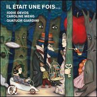 Il Etait une Fois... - Caroline Meng (mezzo-soprano); Jodie Devos (soprano); Quatuor Giardini