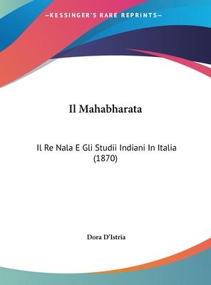 Il Mahabharata: Il Re Nala E Gli Studii Indiani in Italia (1870) - D'Istria, Dora