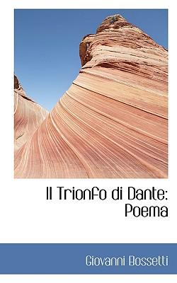Il Trionfo Di Dante: Poema - Bossetti, Giovanni