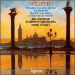 Ildebrando Pizzetti: Preludio a un altro giorno; La pisanella; Rondò veneziano; L'Edipo Re' di Sofocle