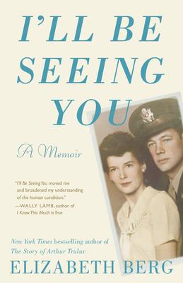 I'll Be Seeing You: A Memoir - Berg, Elizabeth