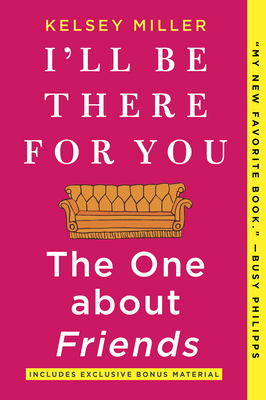 I'll Be There for You: The One about Friends - Miller, Kelsey
