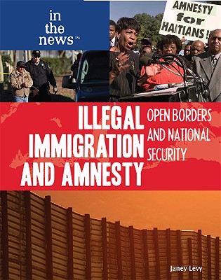 Illegal Immigration and Amnesty: Open Borders and National Security - Levy, Janey