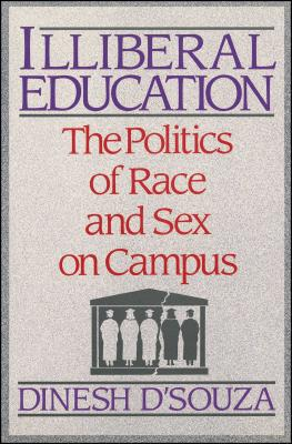 Illiberal Education: The Politics of Race and Sex on Campus - D'Souza, Dinesh