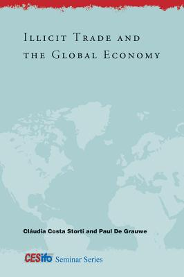 Illicit Trade and the Global Economy - Storti, Claudia Costa (Editor), and Grauwe, Paul de (Editor), and Grauwe, Peter de (Contributions by)