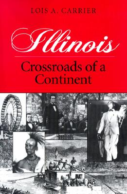 Illinois: Crossroads of a Continent - Carrier, Lois