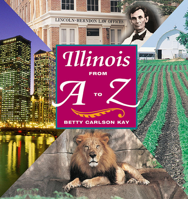 Illinois from A to Z - Kay, Betty Carlson, and Carlson, Kay Becky