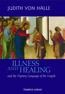 Illness and Healing: And the Mystery Language of the Gospels - Von Halle, Judith, and Barton, Matthew (Translated by)