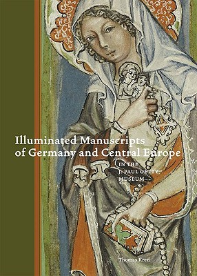 Illuminated Manuscripts of Germany and Central Europe in the J. Paul Getty Museum - Kren, Thomas