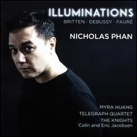 Illuminations - Myra Huang (piano); Nicholas Phan (tenor); Telegraph Quartet; The Knights