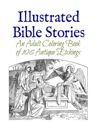 Illustrated Bible Stories: An Adult Coloring Book of 106 Antique Etchings - Wise, Marie