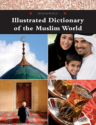 Illustrated Dictionary of the Muslim World - Marshall Cavendish Reference (Creator)