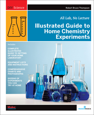 Illustrated Guide to Home Chemistry Experiments: All Lab, No Lecture - Thompson, Robert Bruce