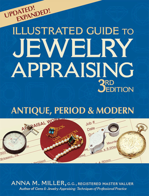 Illustrated Guide to Jewelry Appraising (3rd Edition): Antique, Period & Modern - Miller, Anna M, G.G., RMV
