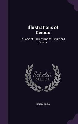 Illustrations of Genius: In Some of Its Relations to Culture and Society - Giles, Henry